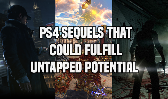 PS4 Sequels That Could Fulfill Untapped Potential