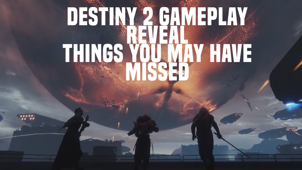 Things You May Have Missed in the Destiny 2 Gameplay Reveal