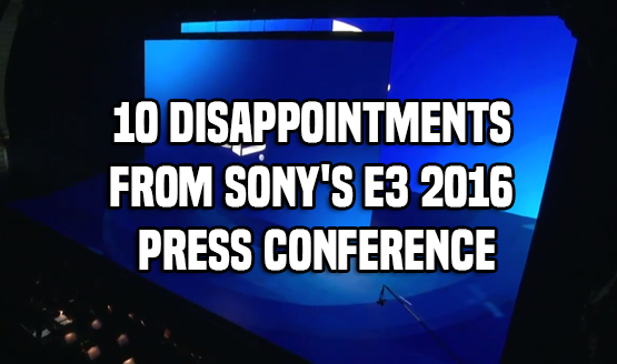 10 Disappointments From Sony's E3 2016 Press Conference