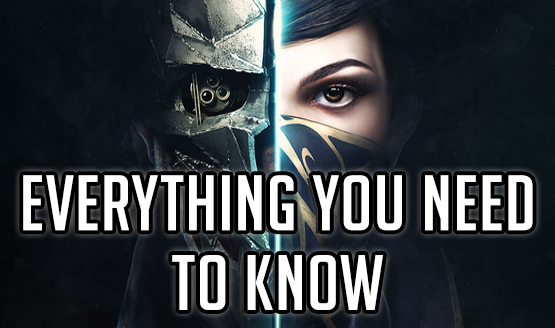 Dishonored 2 - Everything You Need to Know