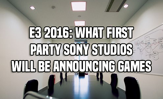 E3 2016 and Sony First-Party Studios – What We Know So Far