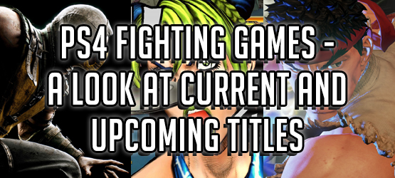PS4 Fighting Games – A Look at Current and Upcoming Titles