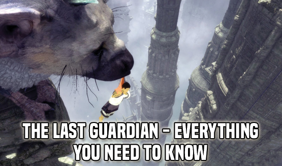 The Last Guardian - Everything You Need to Know